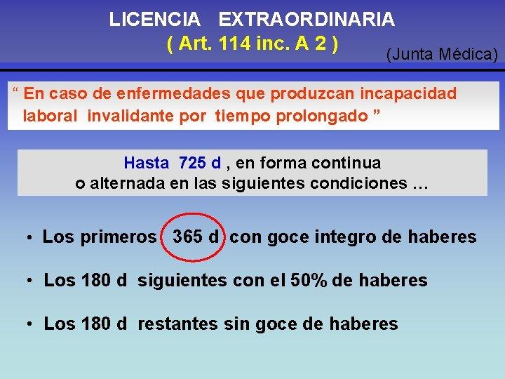 """LICENCIA EXTRAORDINARIA ( Art. 114 inc. A 2 ) (Junta Médica) """" En caso"""