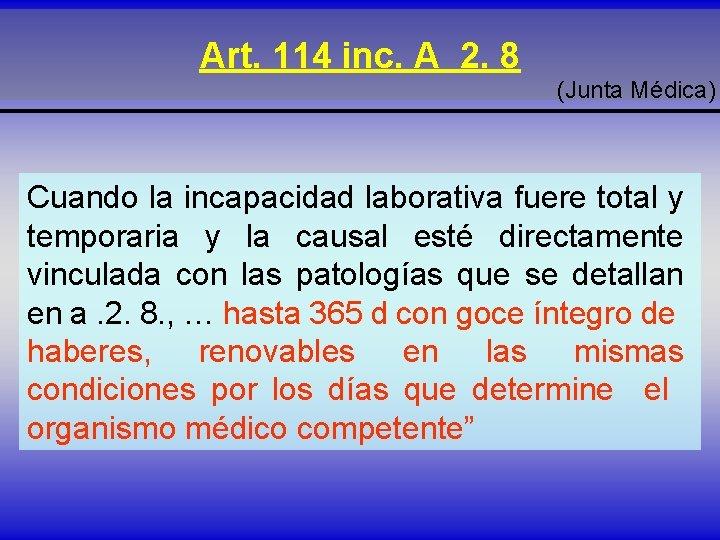 Art. 114 inc. A 2. 8 (Junta Médica) Cuando la incapacidad laborativa fuere total