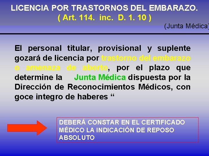 LICENCIA POR TRASTORNOS DEL EMBARAZO. ( Art. 114. inc. D. 1. 10 ) (Junta