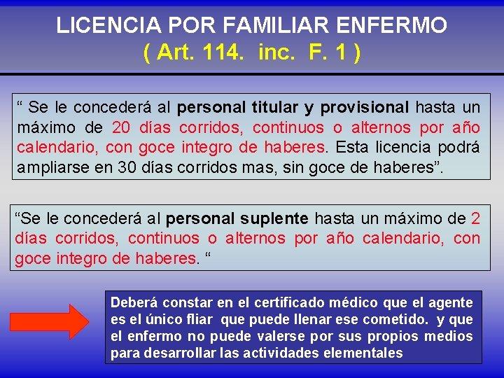 """LICENCIA POR FAMILIAR ENFERMO ( Art. 114. inc. F. 1 ) """" Se le"""