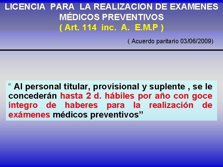 LICENCIA PARA LA REALIZACION DE EXAMENES MÉDICOS PREVENTIVOS ( Art. 114 inc. A. E.