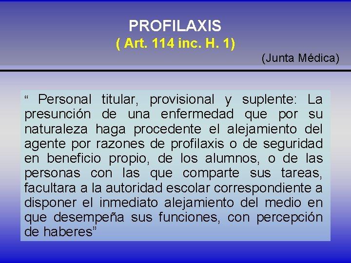 """PROFILAXIS ( Art. 114 inc. H. 1) (Junta Médica) """" Personal titular, provisional y"""