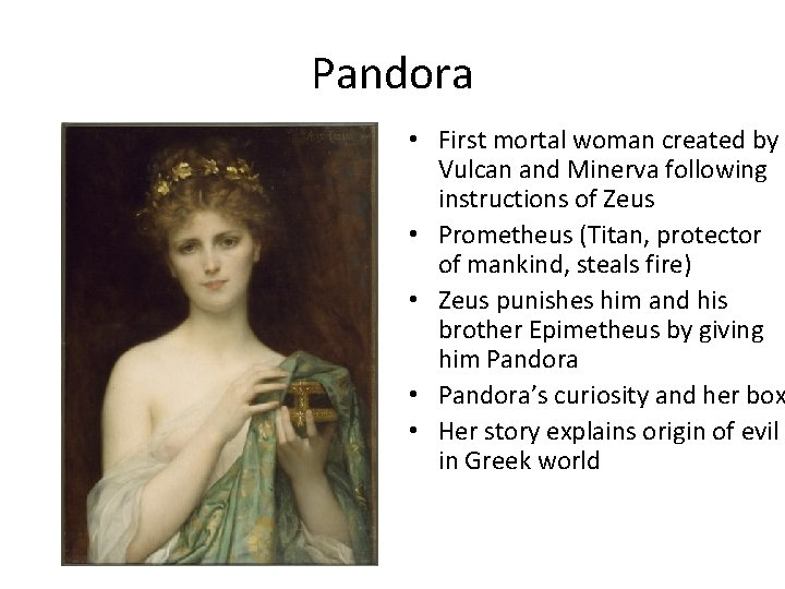 Pandora • First mortal woman created by Vulcan and Minerva following instructions of Zeus