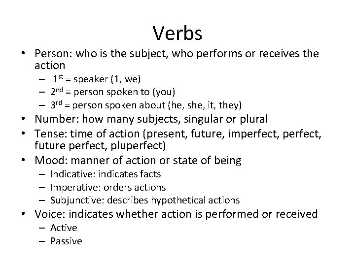 Verbs • Person: who is the subject, who performs or receives the action –
