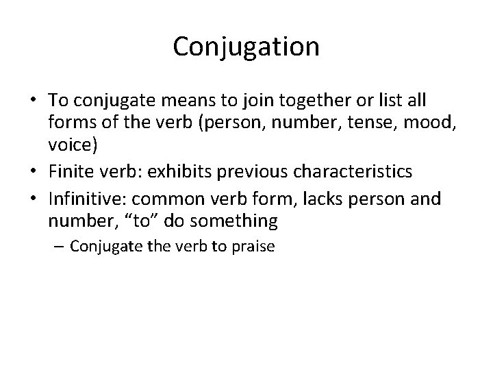 Conjugation • To conjugate means to join together or list all forms of the