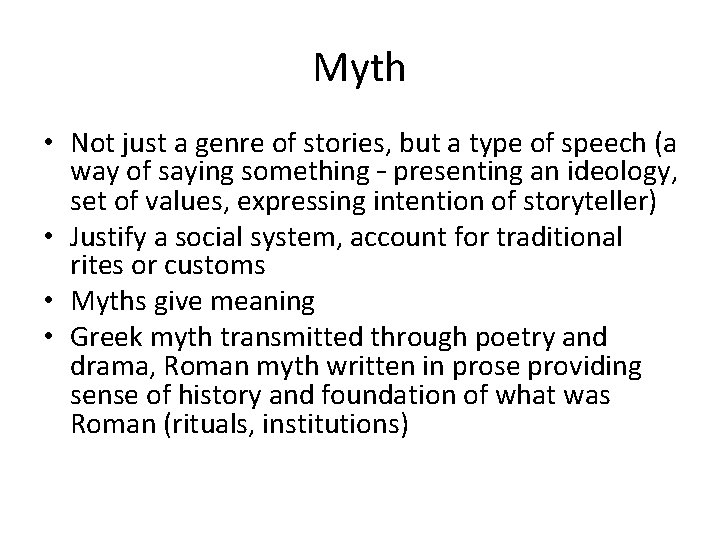 Myth • Not just a genre of stories, but a type of speech (a