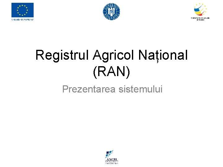 Registrul Agricol Național (RAN) Prezentarea sistemului