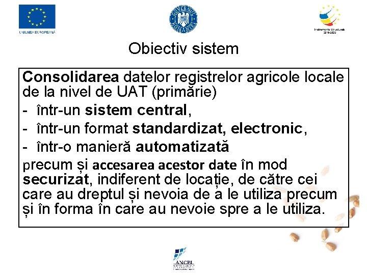 Obiectiv sistem Consolidarea datelor registrelor agricole locale de la nivel de UAT (primărie) -
