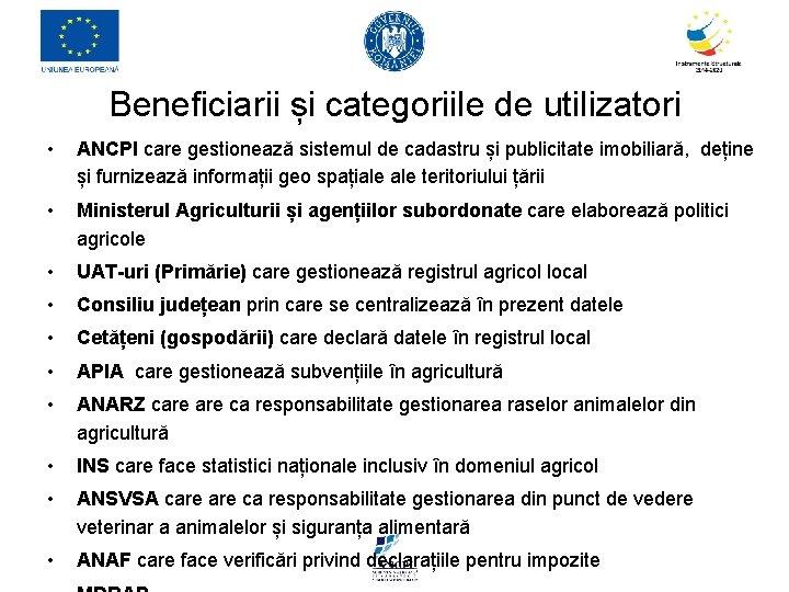 Beneficiarii și categoriile de utilizatori • ANCPI care gestionează sistemul de cadastru și publicitate