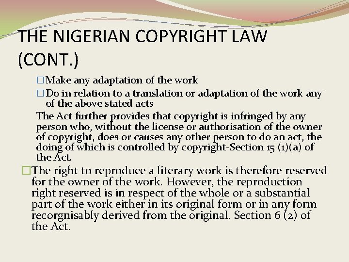 THE NIGERIAN COPYRIGHT LAW (CONT. ) �Make any adaptation of the work �Do in