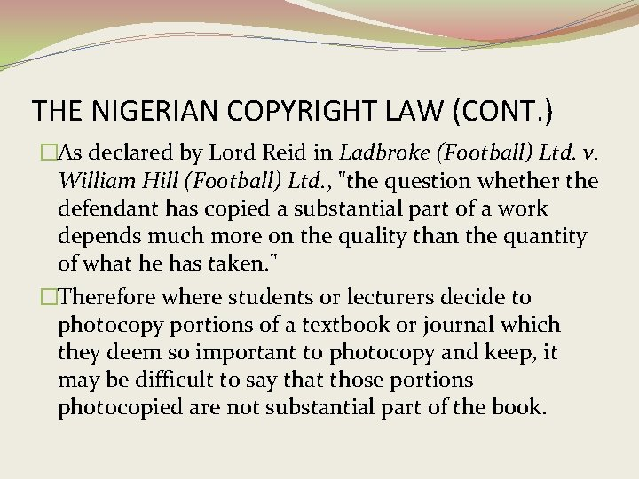 THE NIGERIAN COPYRIGHT LAW (CONT. ) �As declared by Lord Reid in Ladbroke (Football)