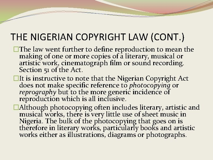 THE NIGERIAN COPYRIGHT LAW (CONT. ) �The law went further to define reproduction to