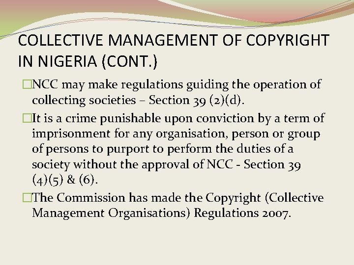 COLLECTIVE MANAGEMENT OF COPYRIGHT IN NIGERIA (CONT. ) �NCC may make regulations guiding the