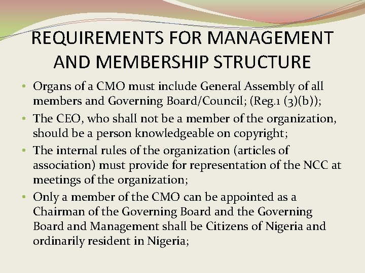 REQUIREMENTS FOR MANAGEMENT AND MEMBERSHIP STRUCTURE • Organs of a CMO must include General