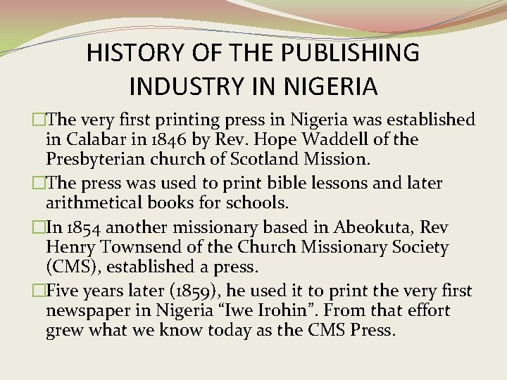 HISTORY OF THE PUBLISHING INDUSTRY IN NIGERIA �The very first printing press in Nigeria
