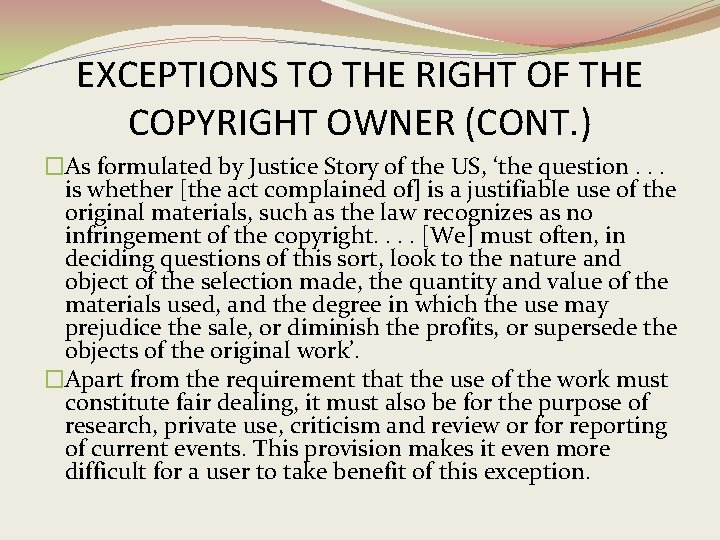 EXCEPTIONS TO THE RIGHT OF THE COPYRIGHT OWNER (CONT. ) �As formulated by Justice