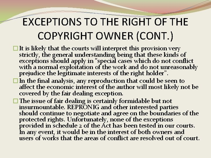 EXCEPTIONS TO THE RIGHT OF THE COPYRIGHT OWNER (CONT. ) �It is likely that