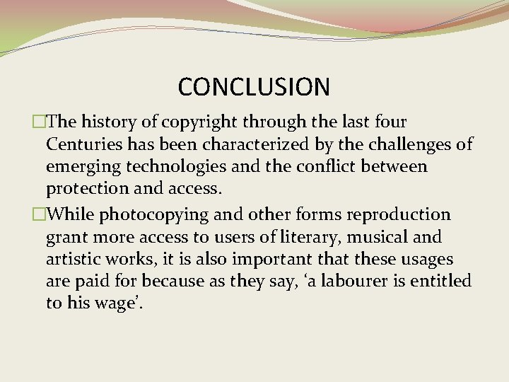 CONCLUSION �The history of copyright through the last four Centuries has been characterized by