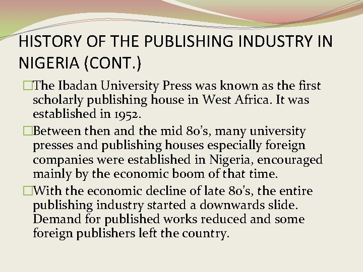 HISTORY OF THE PUBLISHING INDUSTRY IN NIGERIA (CONT. ) �The Ibadan University Press was