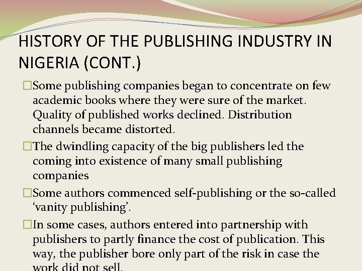 HISTORY OF THE PUBLISHING INDUSTRY IN NIGERIA (CONT. ) �Some publishing companies began to
