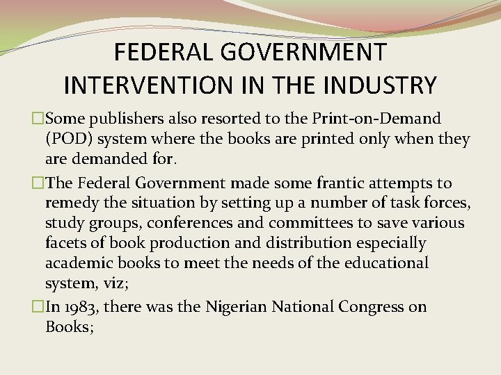 FEDERAL GOVERNMENT INTERVENTION IN THE INDUSTRY �Some publishers also resorted to the Print-on-Demand (POD)