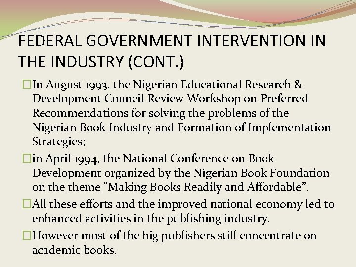 FEDERAL GOVERNMENT INTERVENTION IN THE INDUSTRY (CONT. ) �In August 1993, the Nigerian Educational