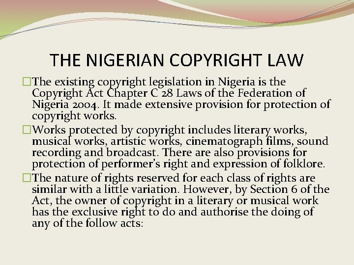 THE NIGERIAN COPYRIGHT LAW �The existing copyright legislation in Nigeria is the Copyright Act