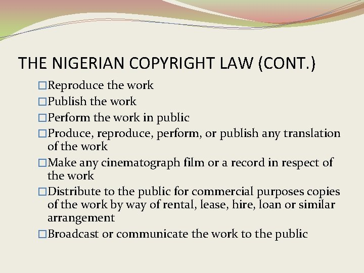 THE NIGERIAN COPYRIGHT LAW (CONT. ) �Reproduce the work �Publish the work �Perform the