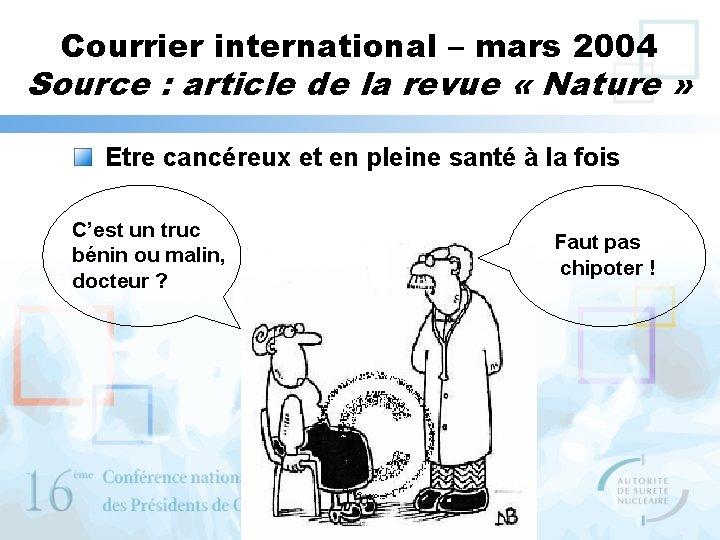 Courrier international – mars 2004 Source : article de la revue « Nature »