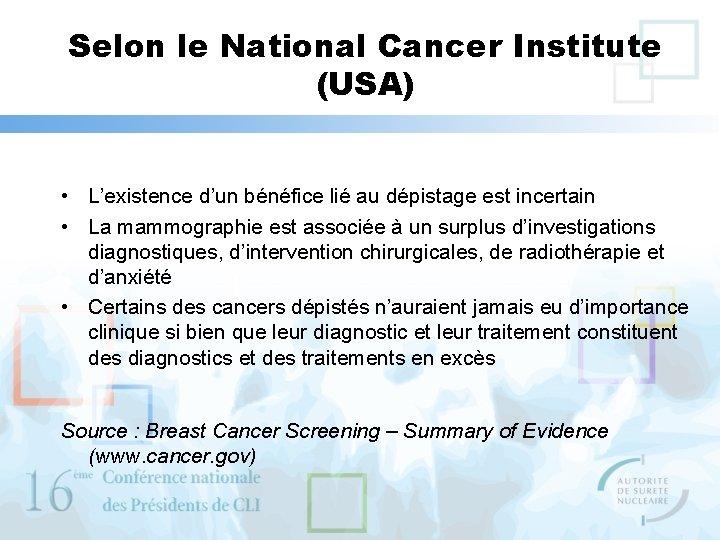 Selon le National Cancer Institute (USA) • L'existence d'un bénéfice lié au dépistage est