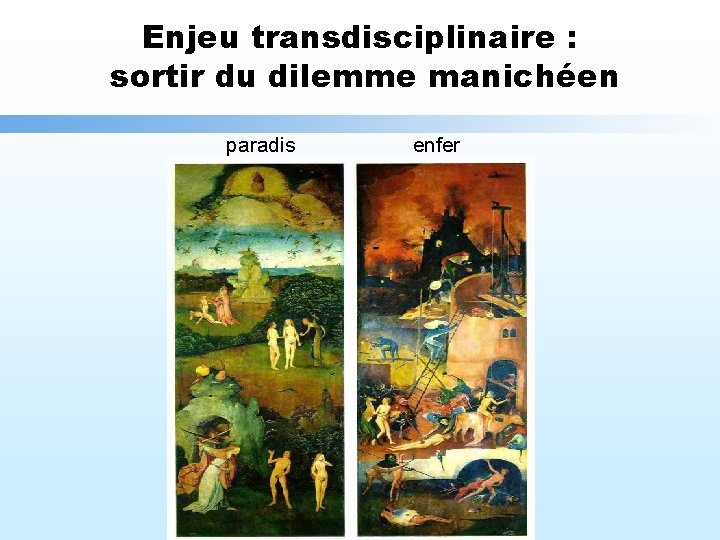 Enjeu transdisciplinaire : sortir du dilemme manichéen paradis enfer
