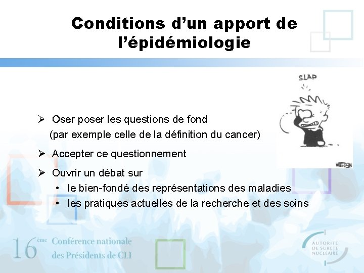 Conditions d'un apport de l'épidémiologie Ø Oser poser les questions de fond (par exemple