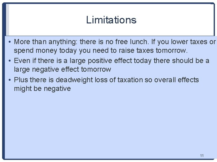 Limitations • More than anything: there is no free lunch. If you lower taxes