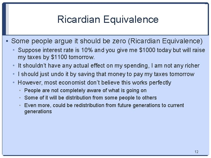 Ricardian Equivalence • Some people argue it should be zero (Ricardian Equivalence) • Suppose