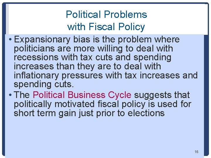 Political Problems with Fiscal Policy • Expansionary bias is the problem where politicians are