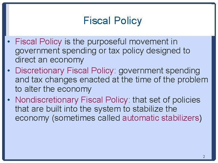 Fiscal Policy • Fiscal Policy is the purposeful movement in government spending or tax