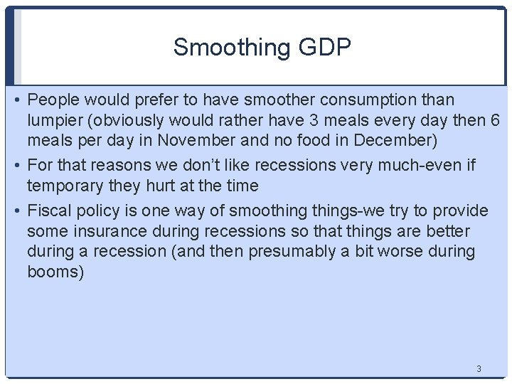 Smoothing GDP • People would prefer to have smoother consumption than lumpier (obviously would