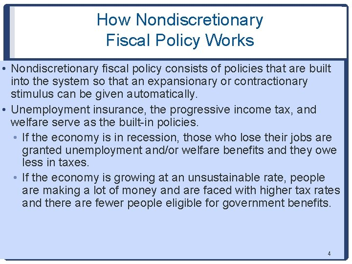 How Nondiscretionary Fiscal Policy Works • Nondiscretionary fiscal policy consists of policies that are