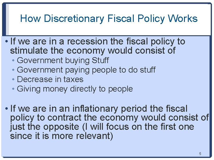 How Discretionary Fiscal Policy Works • If we are in a recession the fiscal