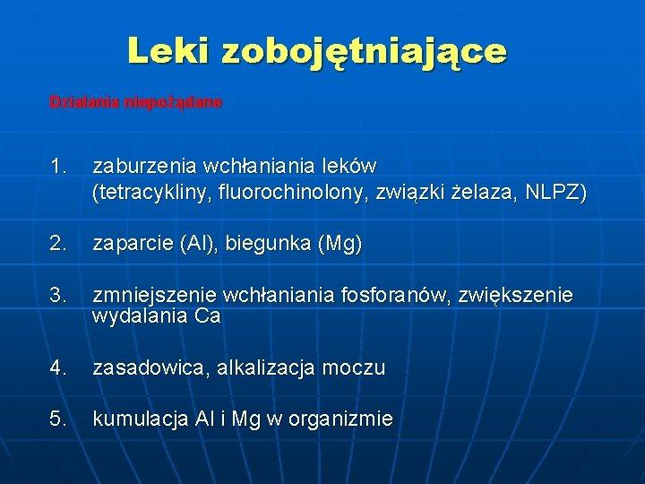 Leki zobojętniające Działania niepożądane 1. zaburzenia wchłaniania leków (tetracykliny, fluorochinolony, związki żelaza, NLPZ) 2.