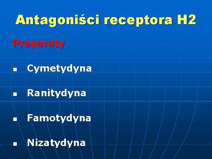 Antagoniści receptora H 2 Preparaty n Cymetydyna n Ranitydyna n Famotydyna n Nizatydyna