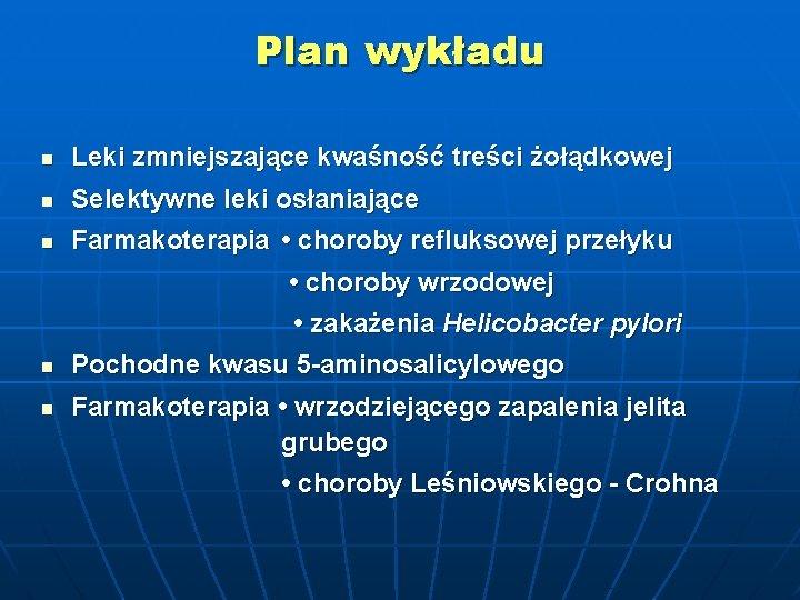 Plan wykładu n Leki zmniejszające kwaśność treści żołądkowej n Selektywne leki osłaniające n Farmakoterapia