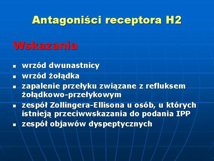 Antagoniści receptora H 2 Wskazania n n n wrzód dwunastnicy wrzód żołądka zapalenie przełyku