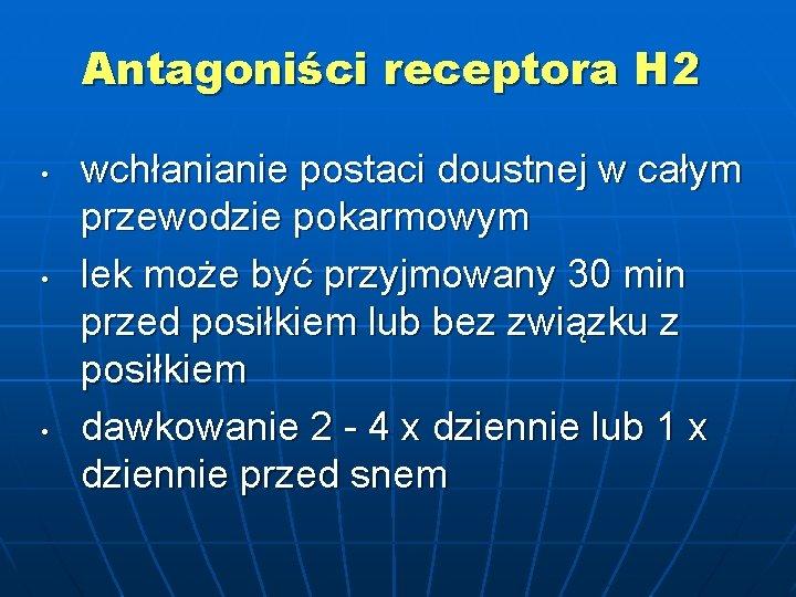Antagoniści receptora H 2 • • • wchłanianie postaci doustnej w całym przewodzie pokarmowym