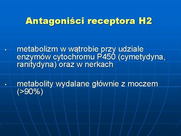Antagoniści receptora H 2 • • metabolizm w wątrobie przy udziale enzymów cytochromu P