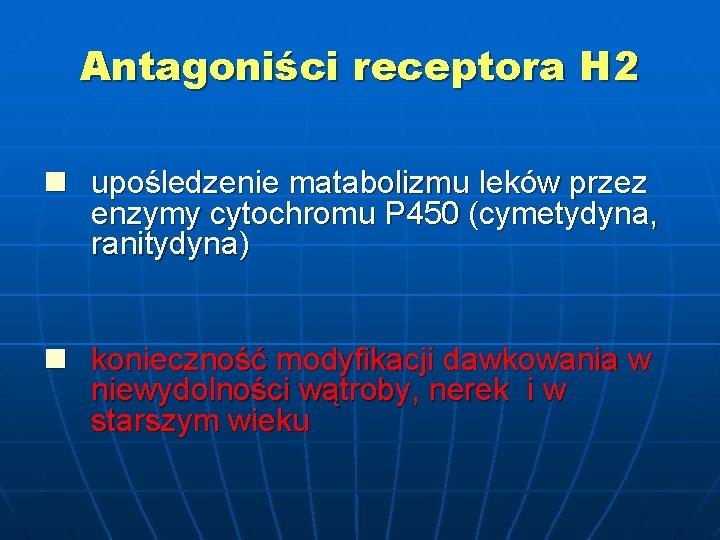 Antagoniści receptora H 2 n upośledzenie matabolizmu leków przez enzymy cytochromu P 450 (cymetydyna,