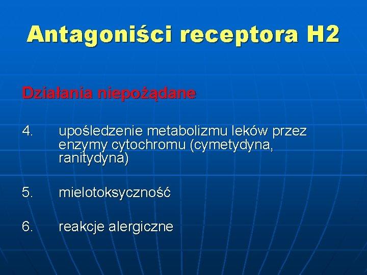 Antagoniści receptora H 2 Działania niepożądane 4. upośledzenie metabolizmu leków przez enzymy cytochromu (cymetydyna,