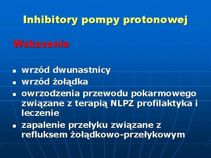 Inhibitory pompy protonowej Wskazania n n wrzód dwunastnicy wrzód żołądka owrzodzenia przewodu pokarmowego związane
