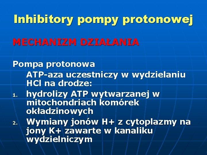 Inhibitory pompy protonowej MECHANIZM DZIAŁANIA Pompa protonowa ATP-aza uczestniczy w wydzielaniu HCl na drodze: