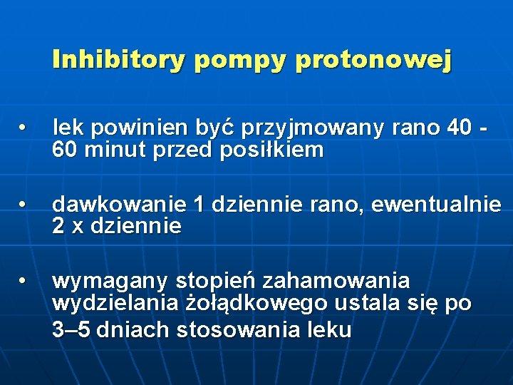 Inhibitory pompy protonowej • lek powinien być przyjmowany rano 40 60 minut przed posiłkiem